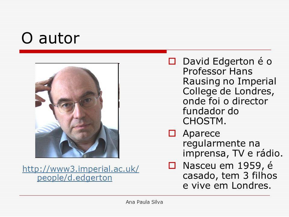 Ana Paula Silva O autor http://www3.imperial.ac.uk/ people/d.edgerton David Edgerton é o Professor Hans Rausing no Imperial College de Londres, onde f