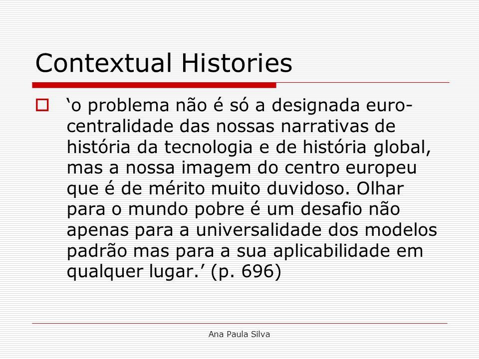 Ana Paula Silva Contextual Histories o problema não é só a designada euro- centralidade das nossas narrativas de história da tecnologia e de história