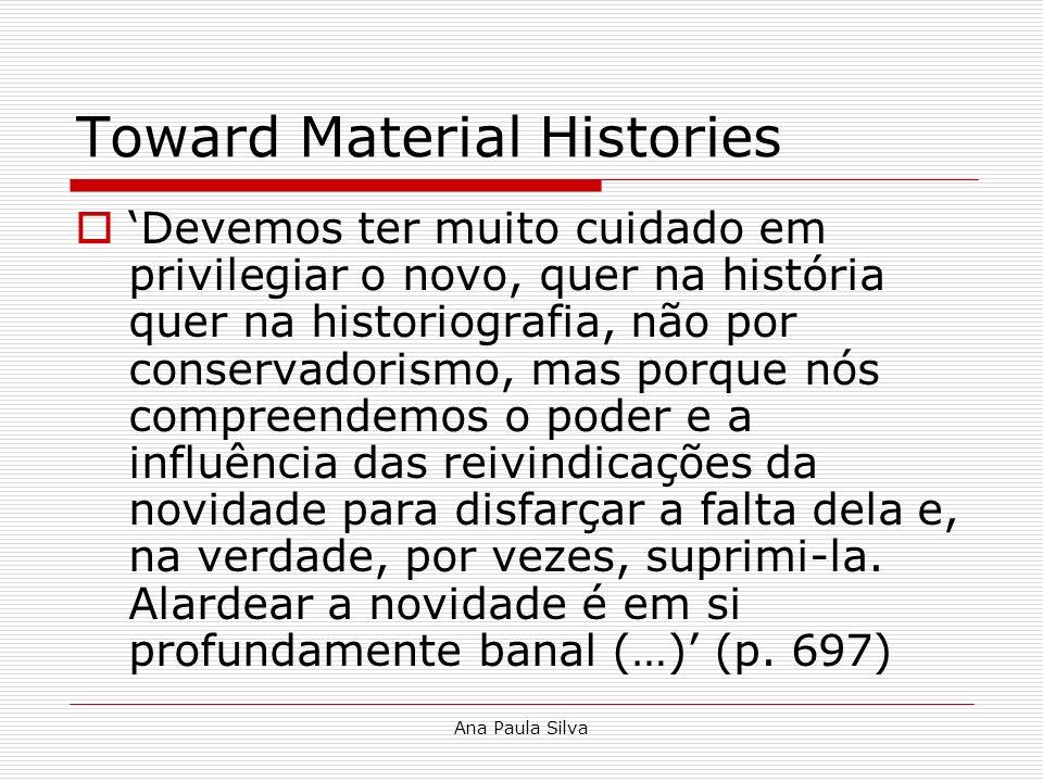 Ana Paula Silva Toward Material Histories Devemos ter muito cuidado em privilegiar o novo, quer na história quer na historiografia, não por conservado