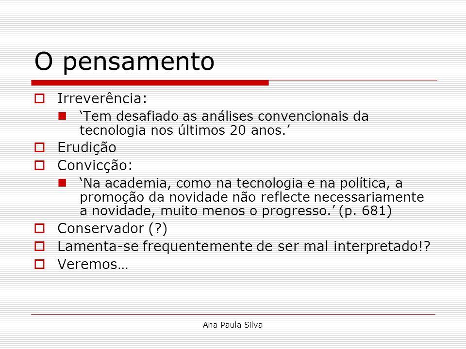 Ana Paula Silva O pensamento Irreverência: Tem desafiado as análises convencionais da tecnologia nos últimos 20 anos. Erudição Convicção: Na academia,