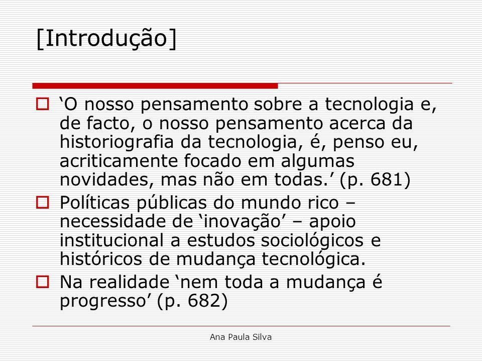Ana Paula Silva [Introdução] O nosso pensamento sobre a tecnologia e, de facto, o nosso pensamento acerca da historiografia da tecnologia, é, penso eu