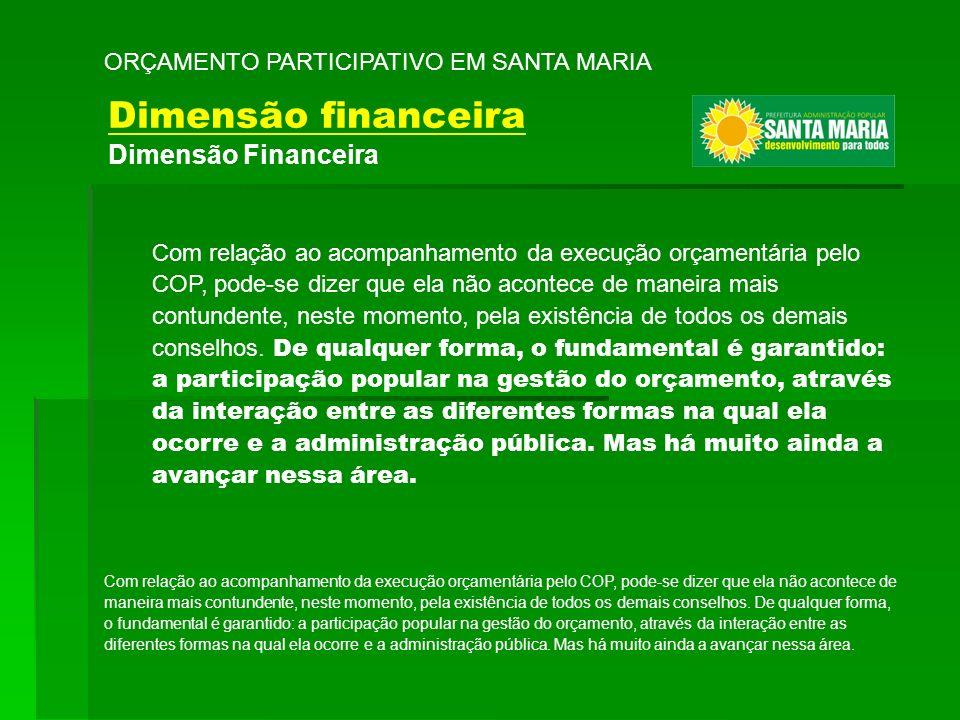 ORÇAMENTO PARTICIPATIVO EM SANTA MARIA Com relação ao acompanhamento da execução orçamentária pelo COP, pode-se dizer que ela não acontece de maneira
