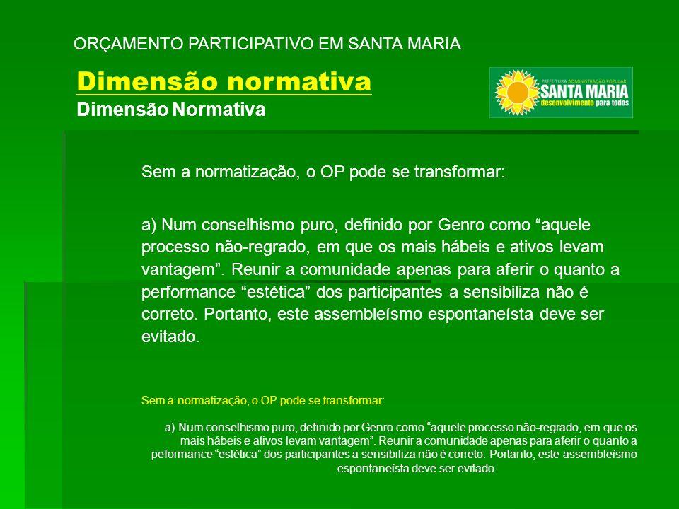 Sem a normatização, o OP pode se transformar: a) Num conselhismo puro, definido por Genro como aquele processo não-regrado, em que os mais hábeis e at