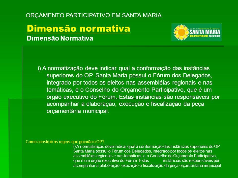 i) A normatização deve indicar qual a conformação das instâncias superiores do OP. Santa Maria possui o Fórum dos Delegados, integrado por todos os el