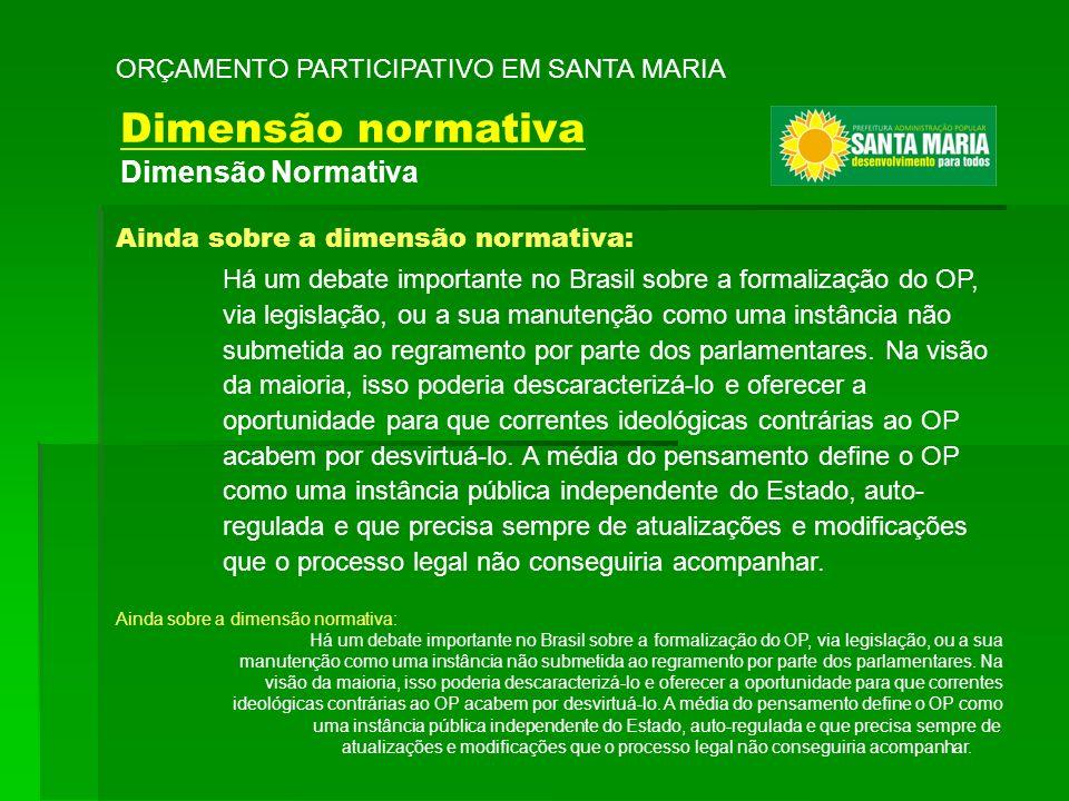 Ainda sobre a dimensão normativa: Há um debate importante no Brasil sobre a formalização do OP, via legislação, ou a sua manutenção como uma instância