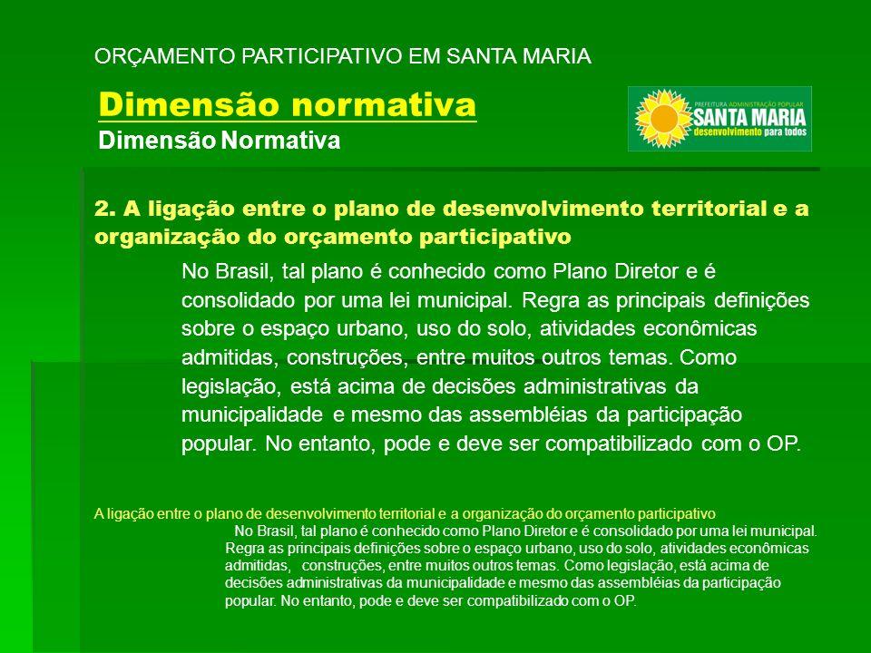 2. A ligação entre o plano de desenvolvimento territorial e a organização do orçamento participativo No Brasil, tal plano é conhecido como Plano Diret