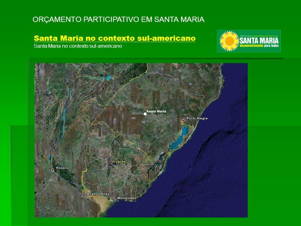 ORÇAMENTO PARTICIPATIVO EM SANTA MARIA Santa Maria no contexto sul-americano