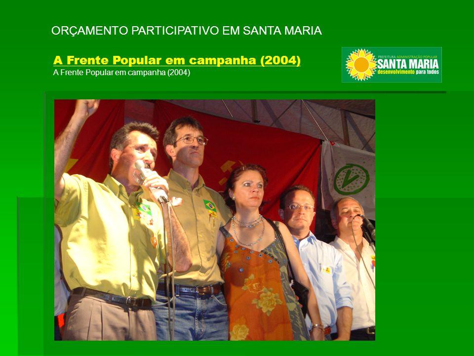ORÇAMENTO PARTICIPATIVO EM SANTA MARIA A Frente Popular em campanha (2004)