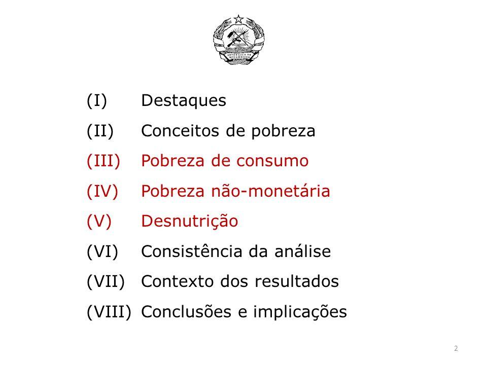 (I)Destaques (II)Conceitos de pobreza (III)Pobreza de consumo (IV)Pobreza não-monetária (V)Desnutrição (VI)Consistência da análise (VII)Contexto dos r