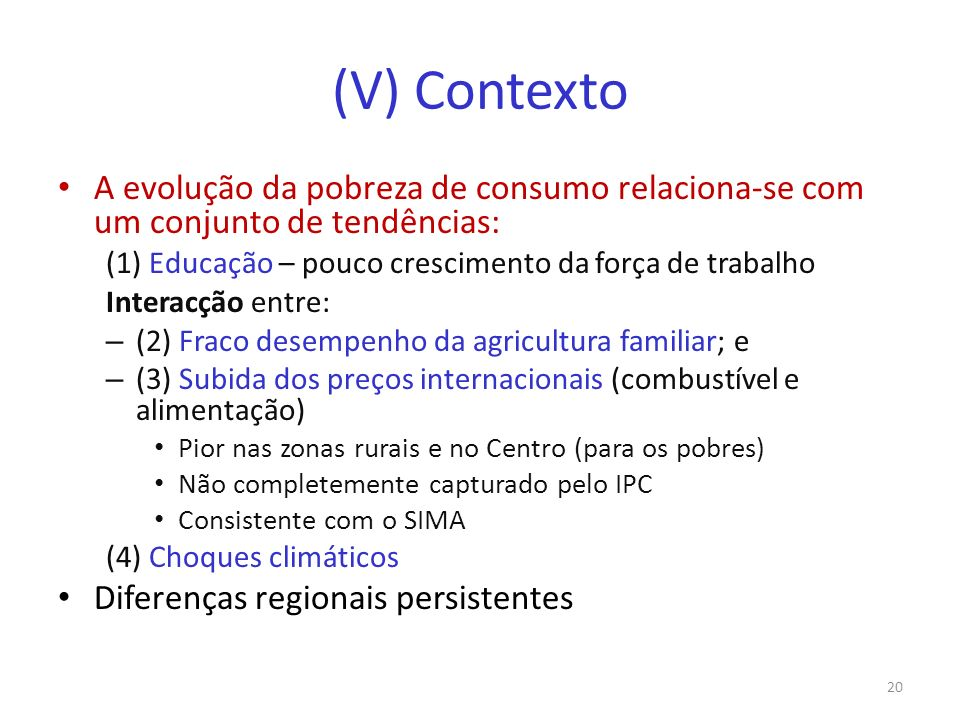 (V) Contexto A evolução da pobreza de consumo relaciona-se com um conjunto de tendências: (1) Educação – pouco crescimento da força de trabalho Intera