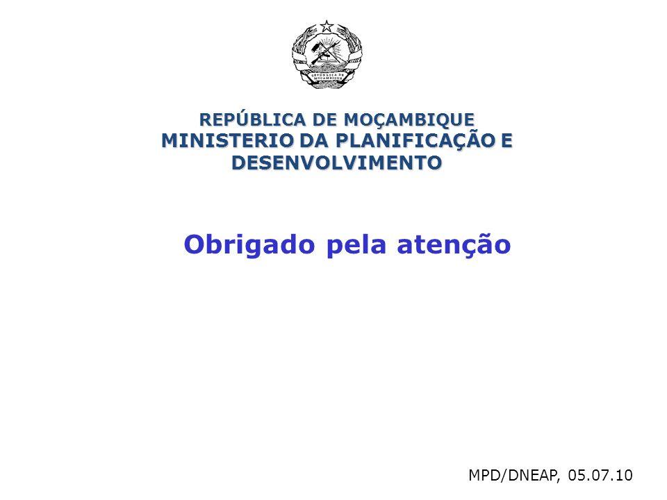 Obrigado pela atenção MPD/DNEAP, 05.07.10 REPÚBLICA DE MOÇAMBIQUE MINISTERIO DA PLANIFICAÇÃO E DESENVOLVIMENTO
