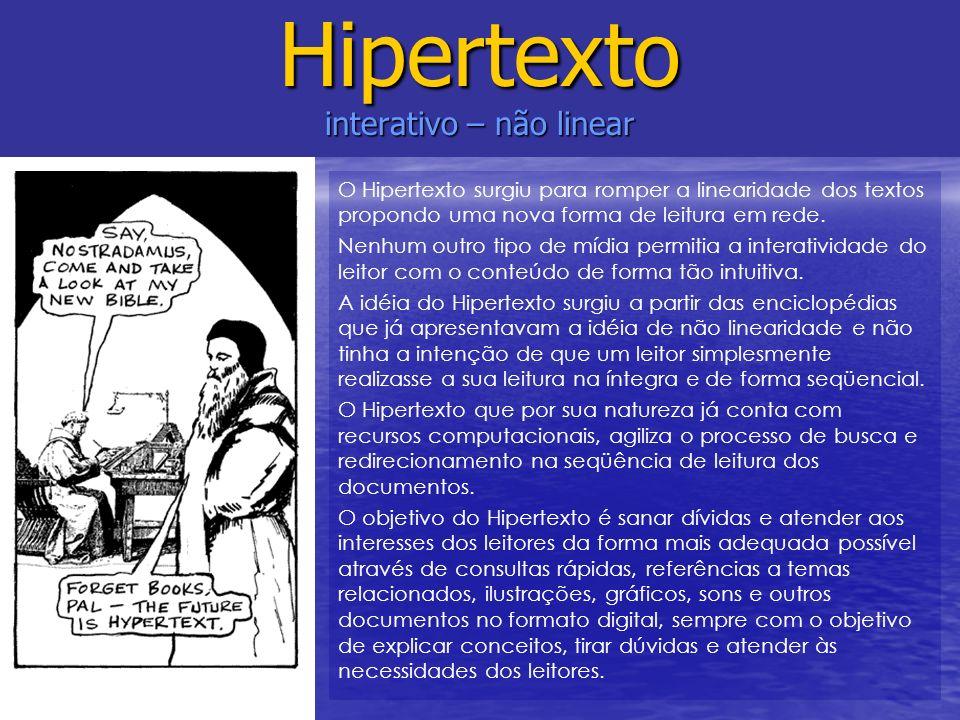Hipertexto interativo – não linear O Hipertexto surgiu para romper a linearidade dos textos propondo uma nova forma de leitura em rede. Nenhum outro t