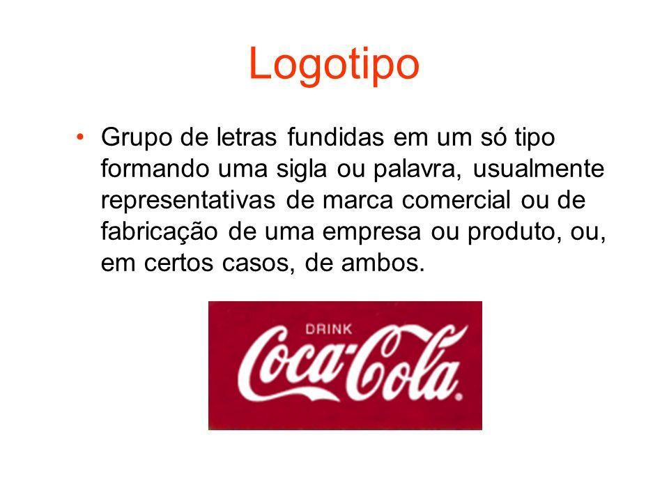 Logotipo Grupo de letras fundidas em um só tipo formando uma sigla ou palavra, usualmente representativas de marca comercial ou de fabricação de uma e