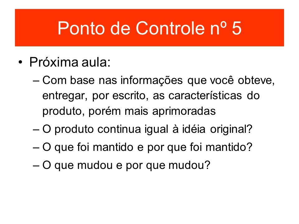 Ponto de Controle nº 5 Próxima aula: –Com base nas informações que você obteve, entregar, por escrito, as características do produto, porém mais aprim