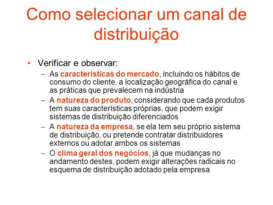 Como selecionar um canal de distribuição Verificar e observar: –As características do mercado, incluindo os hábitos de consumo do cliente, a localizaç