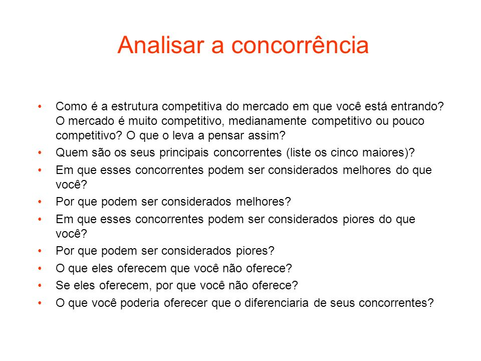 Analisar a concorrência Como é a estrutura competitiva do mercado em que você está entrando? O mercado é muito competitivo, medianamente competitivo o