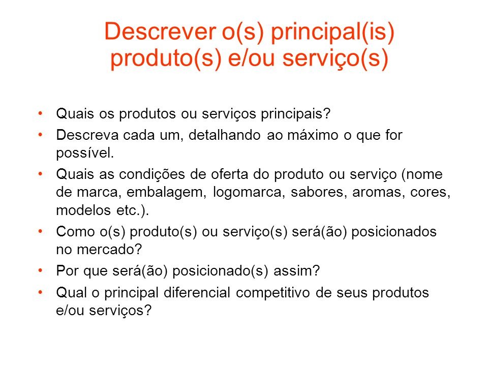 Descrever o(s) principal(is) produto(s) e/ou serviço(s) Quais os produtos ou serviços principais? Descreva cada um, detalhando ao máximo o que for pos
