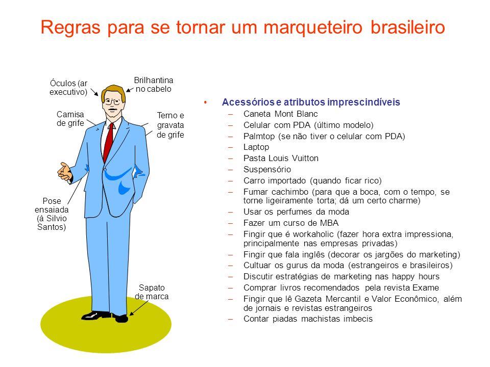 Regras para se tornar um marqueteiro brasileiro Acessórios e atributos imprescindíveis –Caneta Mont Blanc –Celular com PDA (último modelo) –Palmtop (s