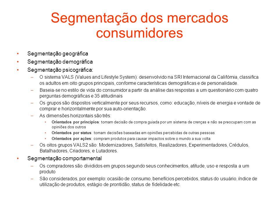 Segmentação dos mercados consumidores Segmentação geográfica Segmentação demográfica Segmentação psicográfica: –O sistema VALS (Values and Lifestyle S
