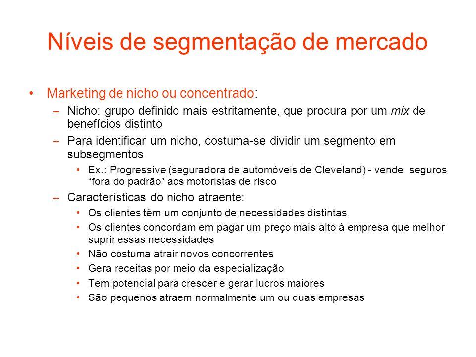 Níveis de segmentação de mercado Marketing de nicho ou concentrado: –Nicho: grupo definido mais estritamente, que procura por um mix de benefícios dis