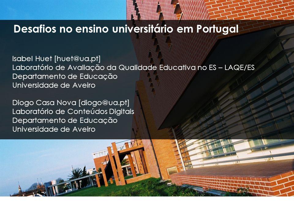 Isabel Huet [huet@ua.pt] Laboratório de Avaliação da Qualidade Educativa no ES – LAQE/ES Departamento de Educação Universidade de Aveiro Diogo Casa No