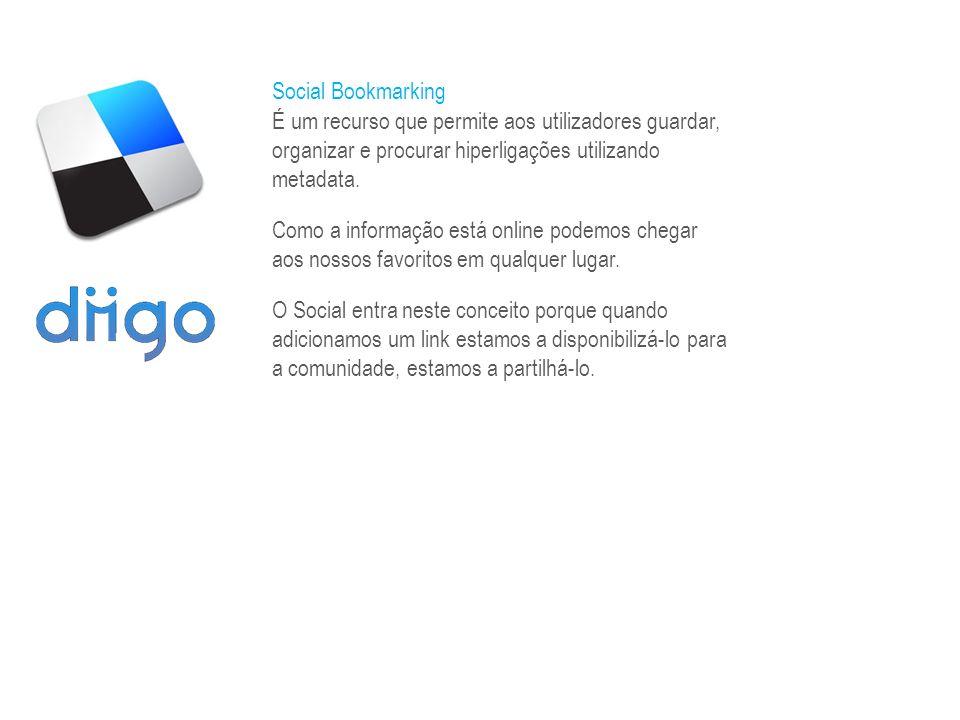 Social Bookmarking É um recurso que permite aos utilizadores guardar, organizar e procurar hiperligações utilizando metadata. Como a informação está o