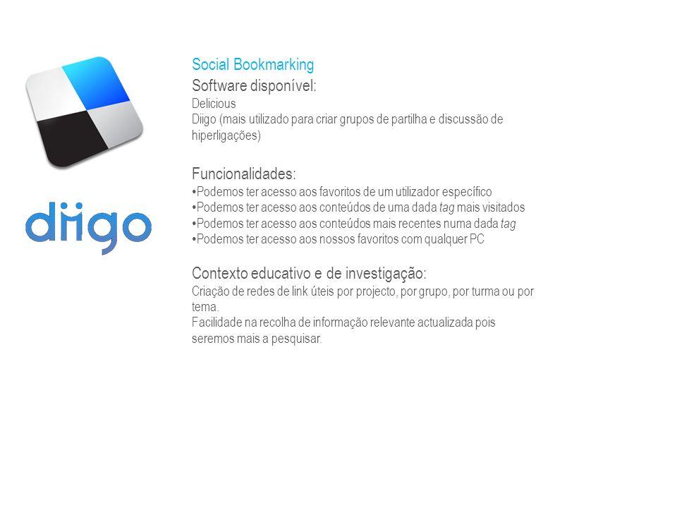 Social Bookmarking Software disponível: Delicious Diigo (mais utilizado para criar grupos de partilha e discussão de hiperligações) Funcionalidades: P