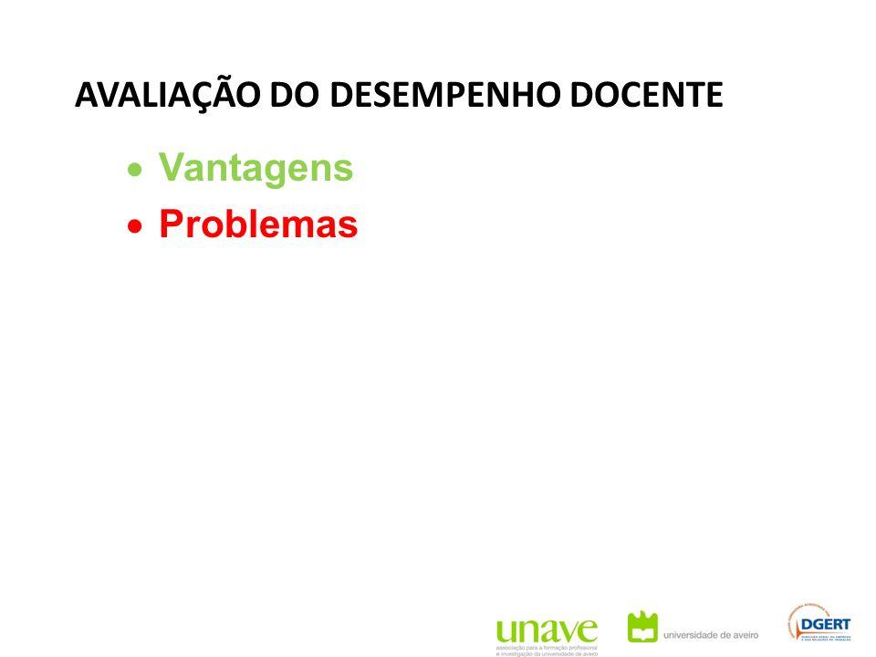 AVALIAÇÃO DO DESEMPENHO DOCENTE Vantagens Problemas