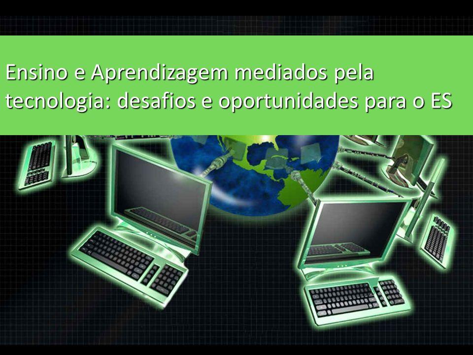Ensino e Aprendizagem mediados pela tecnologia: desafios e oportunidades para o ES