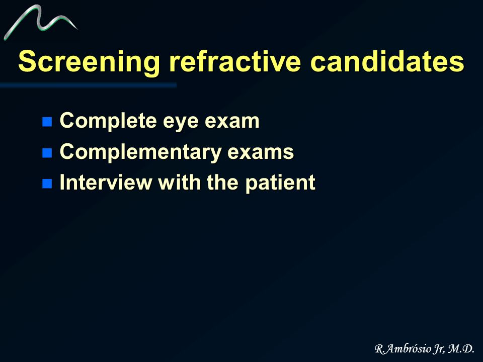Screening refractive candidates n Complete eye exam n Complementary exams n Interview with the patient R.Ambrósio Jr, M.D.