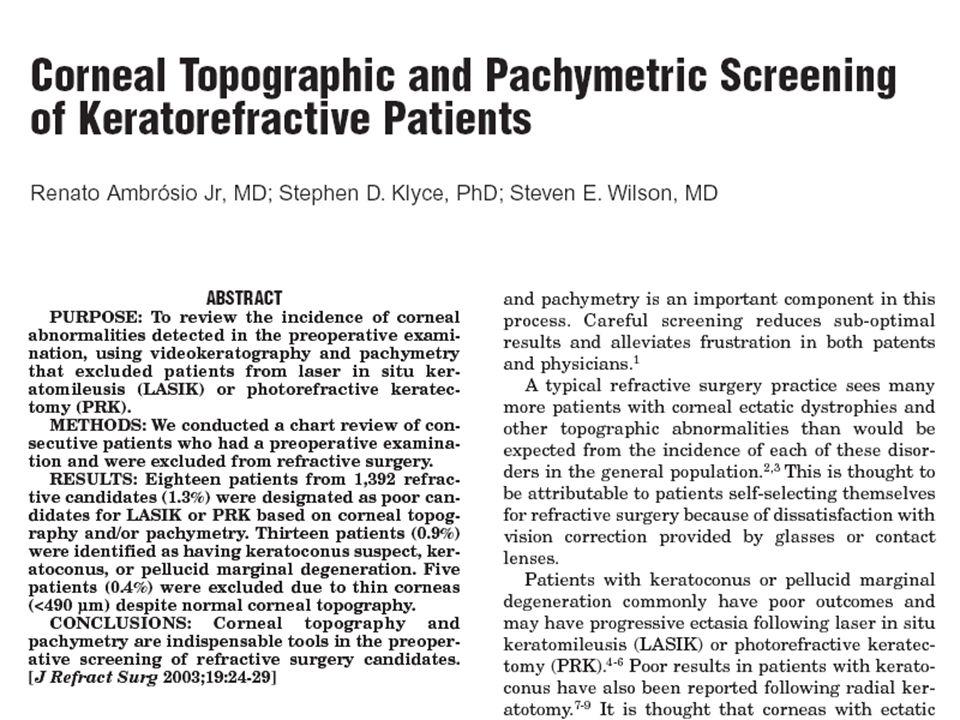 n 0.9% of the candidates had keratoconus or pellucid marginal degeneration UW Refractive Clinic Study R.Ambrósio Jr, M.D.