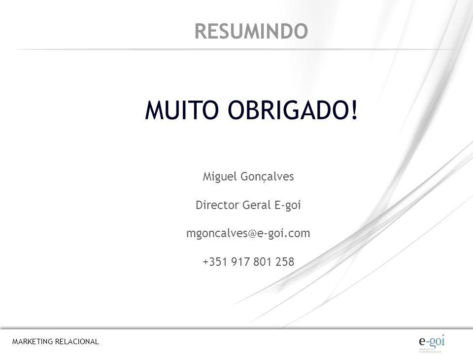 MARKETING RELACIONAL RESUMINDO MUITO OBRIGADO! Miguel Gonçalves Director Geral E-goi mgoncalves@e-goi.com +351 917 801 258