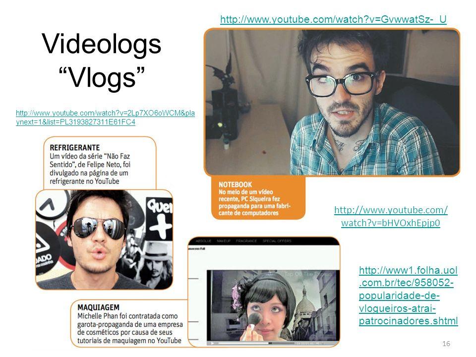 16 http://www1.folha.uol.com.br/tec/958052- popularidade-de- vlogueiros-atrai- patrocinadores.shtml http://www.youtube.com/watch?v=GvwwatSz-_U http://