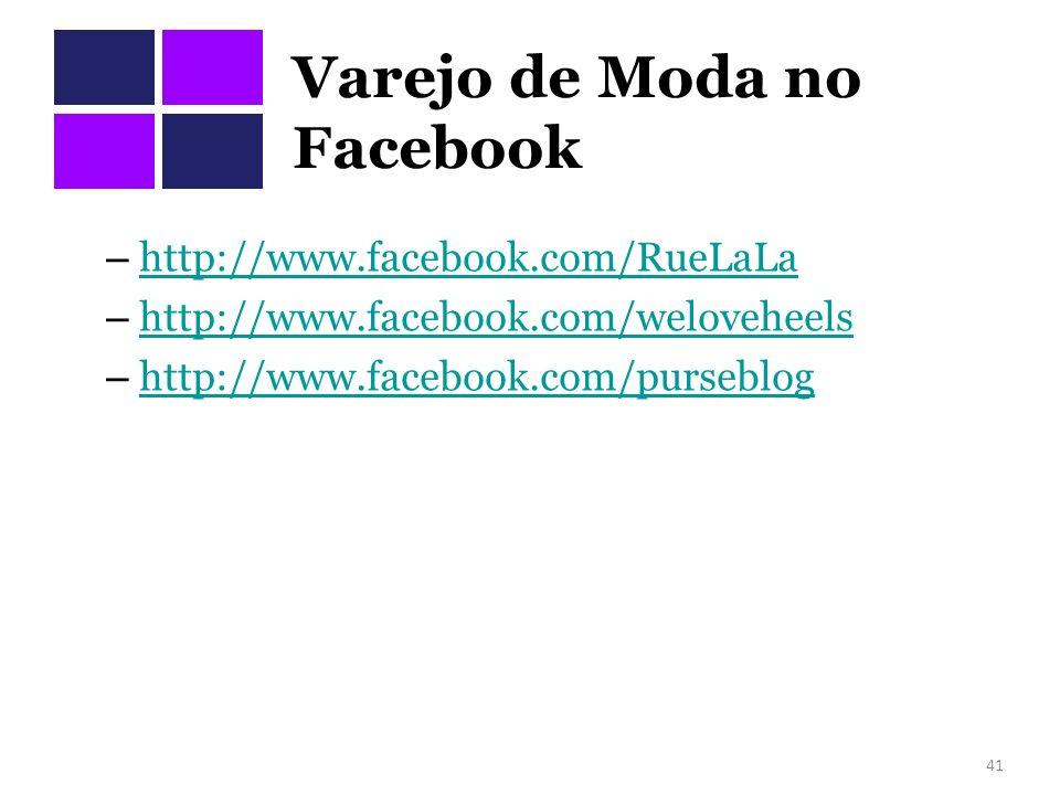 Varejo de Moda no Facebook – http://www.facebook.com/RueLaLa http://www.facebook.com/RueLaLa – http://www.facebook.com/weloveheels http://www.facebook