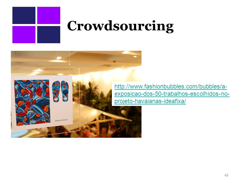 Crowdsourcing 48 http://www.fashionbubbles.com/bubbles/a- exposicao-dos-50-trabalhos-escolhidos-no- projeto-havaianas-ideafixa/
