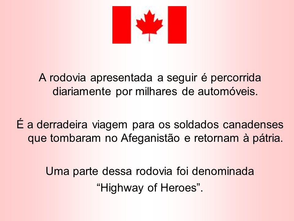 A rodovia apresentada a seguir é percorrida diariamente por milhares de automóveis. É a derradeira viagem para os soldados canadenses que tombaram no