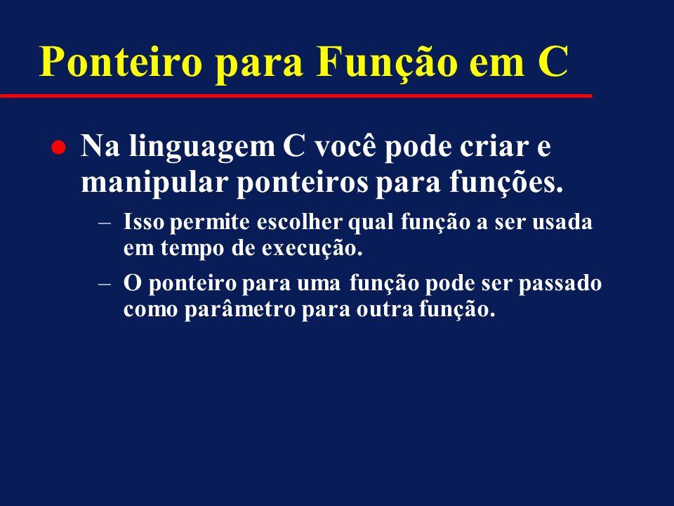 Ponteiro para Função em C Na linguagem C você pode criar e manipular ponteiros para funções. –Isso permite escolher qual função a ser usada em tempo d