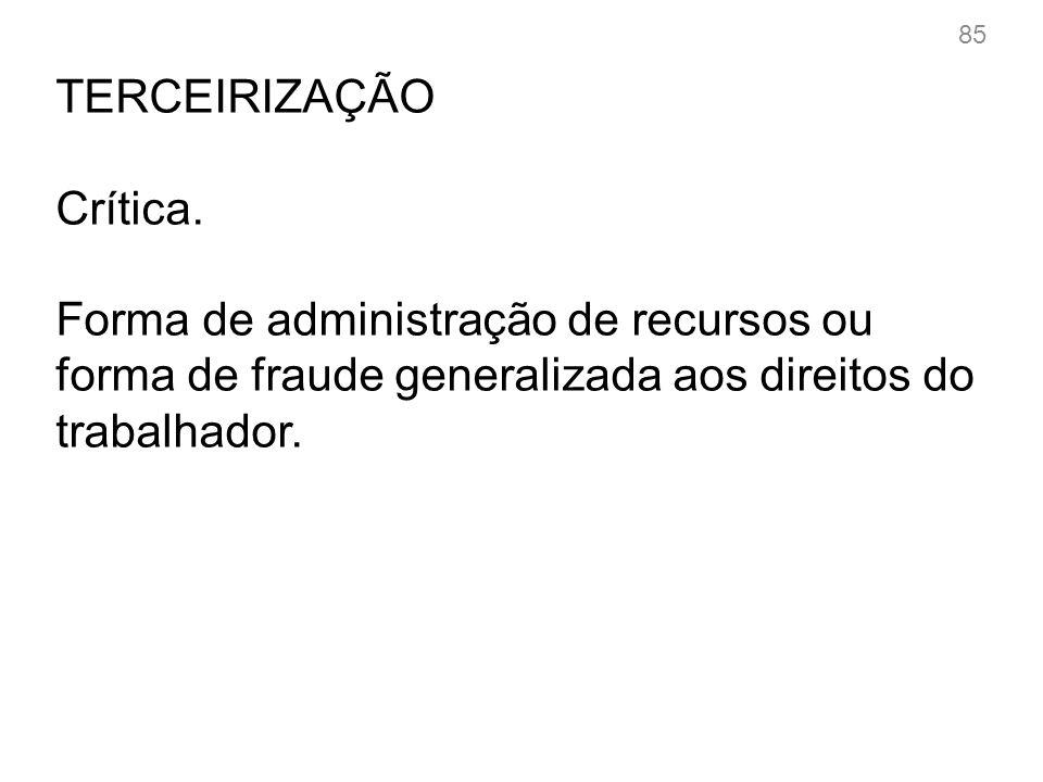 TERCEIRIZAÇÃO Crítica. Forma de administração de recursos ou forma de fraude generalizada aos direitos do trabalhador. 85
