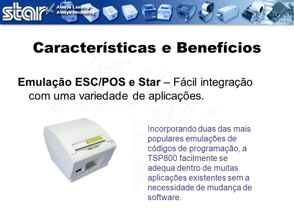 Características e Benefícios Emulação ESC/POS e Star – Fácil integração com uma variedade de aplicações. Incorporando duas das mais populares emulaçõe