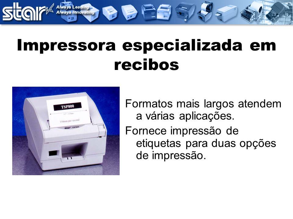 Impressora especializada em recibos Formatos mais largos atendem a várias aplicações. Fornece impressão de etiquetas para duas opções de impressão.