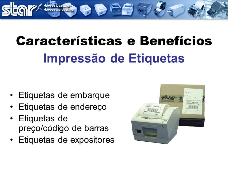 Características e Benefícios Etiquetas de embarque Etiquetas de endereço Etiquetas de preço/código de barras Etiquetas de expositores Impressão de Eti