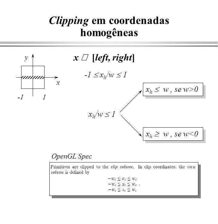 Clipping em coordenadas homogêneas x [left, right] y -1 x h /w 1 1 x x w x h w x h -w x h w x h -w não serve.
