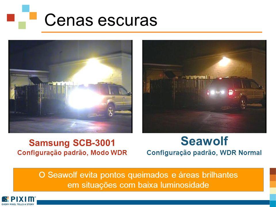 Cenas escuras Samsung SCB-3001 Configuração padrão, Modo WDR Seawolf Configuração padrão, WDR Normal O Seawolf evita pontos queimados e áreas brilhant