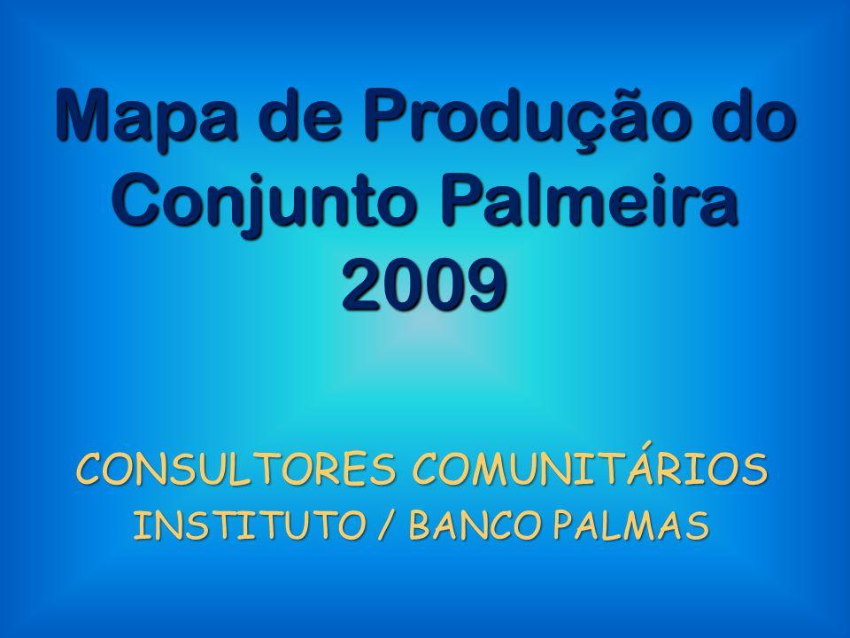Mapa de Produção do Conjunto Palmeira 2009 CONSULTORES COMUNITÁRIOS INSTITUTO / BANCO PALMAS