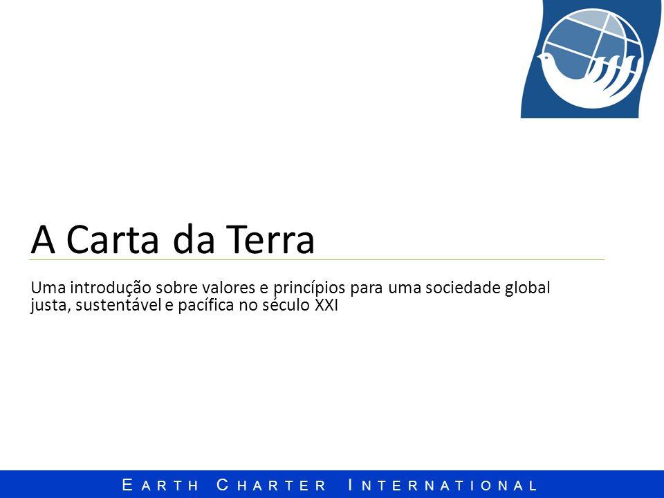 E A R T H C H A R T E R I N T E R N A T I O N A L A Carta da Terra Uma introdução sobre valores e princípios para uma sociedade global justa, sustentá