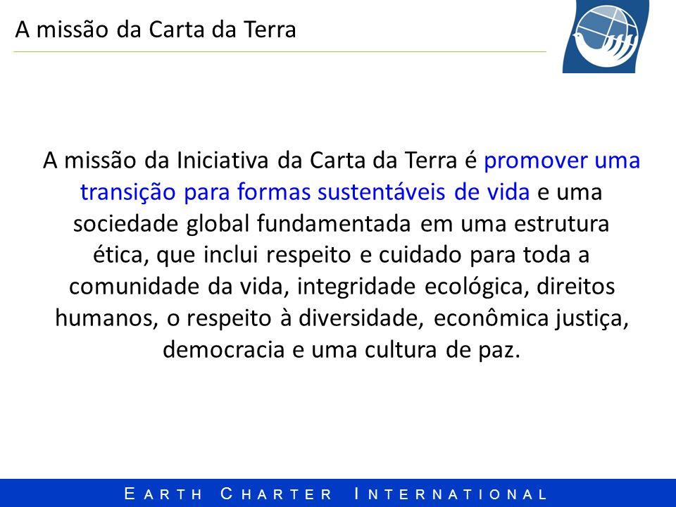 E A R T H C H A R T E R I N T E R N A T I O N A L A missão da Carta da Terra A missão da Iniciativa da Carta da Terra é promover uma transição para fo