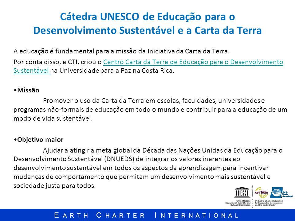 E A R T H C H A R T E R I N T E R N A T I O N A L Cátedra UNESCO de Educação para o Desenvolvimento Sustentável e a Carta da Terra A educação é fundam