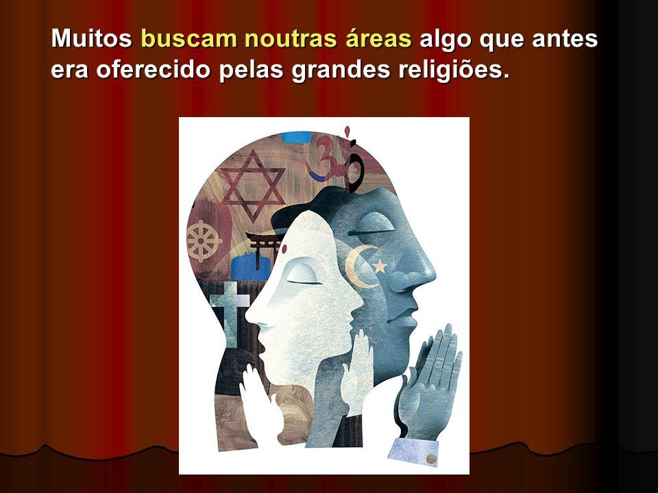 Muitos buscam noutras áreas algo que antes era oferecido pelas grandes religiões.