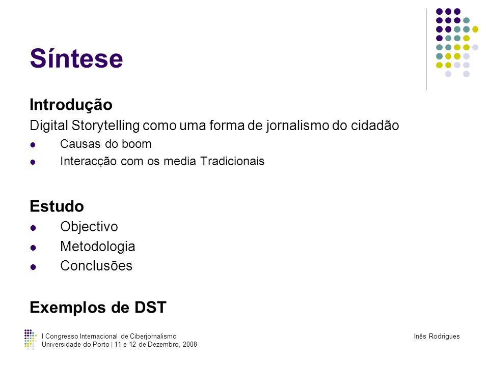 I Congresso Internacional de Ciberjornalismo Universidade do Porto | 11 e 12 de Dezembro, 2008 Inês Rodrigues Síntese Introdução Digital Storytelling