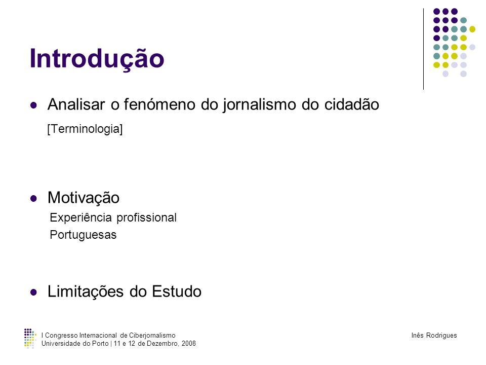 I Congresso Internacional de Ciberjornalismo Universidade do Porto | 11 e 12 de Dezembro, 2008 Inês Rodrigues Estudo Objectivos Contribuir para a investigação emergente nesta área 6 narrativas que ilustram o uso do DST/CJ no contexto dos media tradicionais